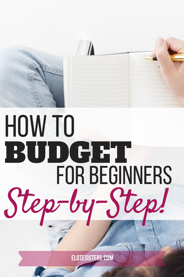 How to Budget for Beginners Step by Step text over picture of woman's hands holding pen and writing on blank notebook.